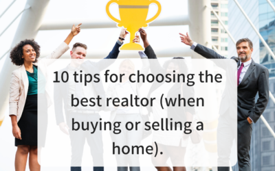 10 tips for choosing the best realtor (when buying or selling a home).